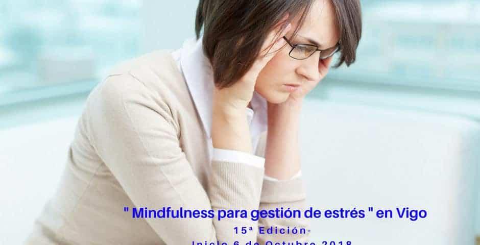 Curso Mindfulness para gestión de estrés - Octubre 18 - 15 Edición en Vigo